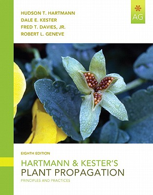 Hartmann and Kester's Plant Propagation By Hartmann, Hudson T., Ph.D./ Kester, Dale E./ Davies, Fred T., Jr., Ph.D.